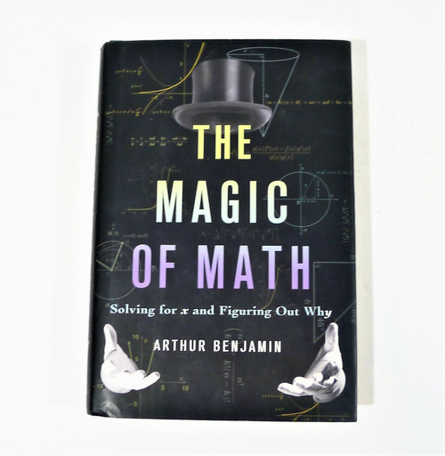 The Magic of Math Solving for X and Figuring Out Why Hardback Book