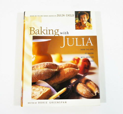 Baking with Julia Savor the Joys of Baking w/ Americas Best Bakers Hardback Book