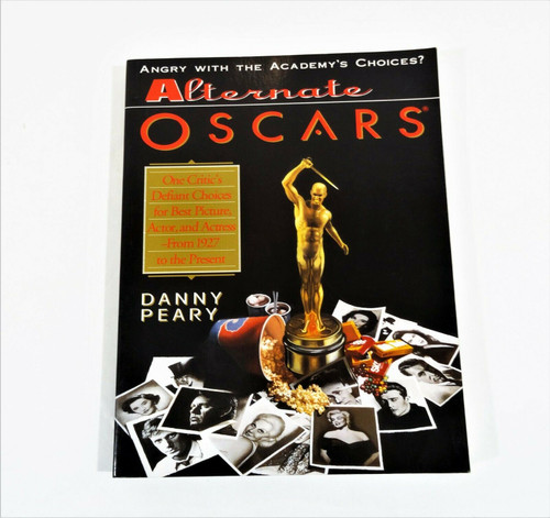 Alternative Oscars- Angry With The Academy's Choices? -Danny Peary Soft Cover