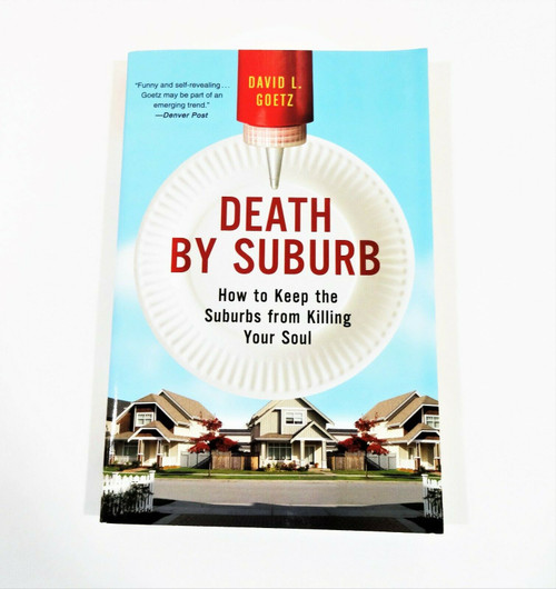 Death by Suburb How to Keep the Suburbs from Killing Your Soul -Goetz Paperback