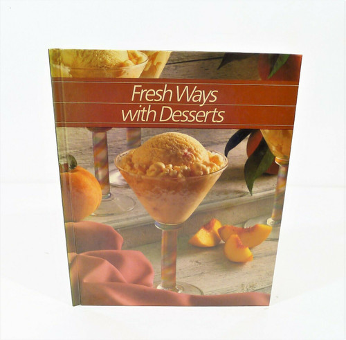 Fresh Ways With Desserts Time-Life Hardcover Book