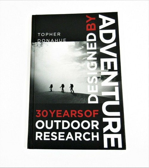 Designed by Adventure: 30 Years of Outdoor Research by Topher Donahue Hardcover