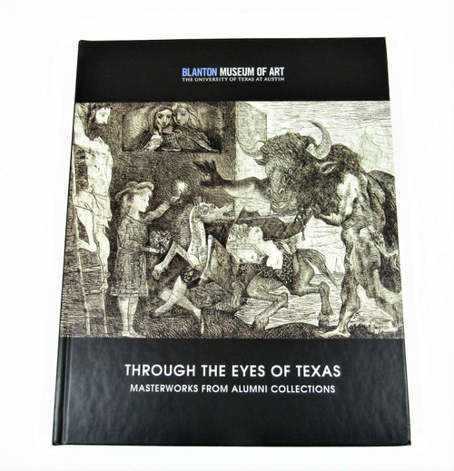 Through the Eyes of Texas Masterworks from Alumni Collections Blanton Museum HC