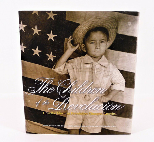 The Children of the Revolución How the Mexican Revolution Changed America Book