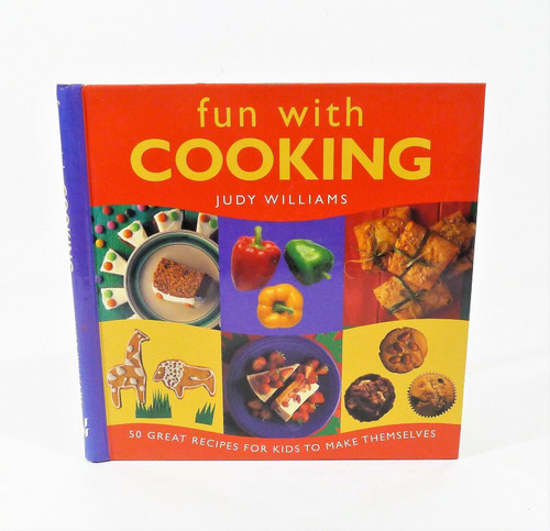 Fun with Cooking 50 Great Recipes for Kids to Make Themselves Hardcover Book