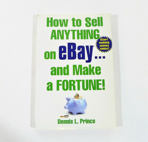 How to Sell Anything on eBay and Make a Fortune! Dennis L Prince Paperback Book