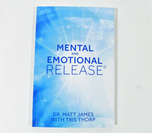 Mental and Emotional Release Paperbook Book by Dr. Matt James and Tris Thorp