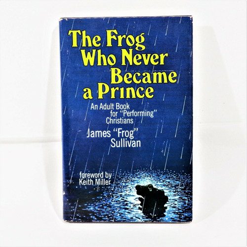 """The Frog Who Never Became a Prince by James """"Frog"""" Sullivan Hardcover Book"""