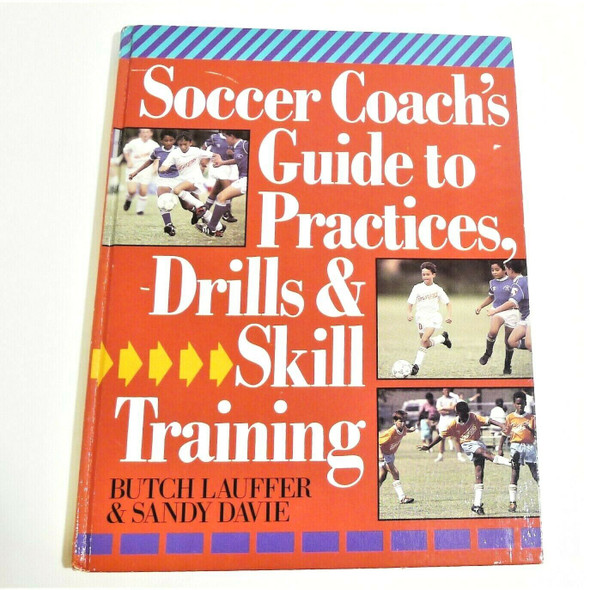 Soccer Coach's Guide to Practices, Drills, & Skill Training by Lauffer & Davie