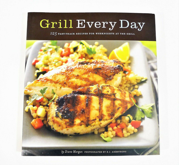 Grill Every Day 125 Fast-Track Recipes Cookbook Paperback Book