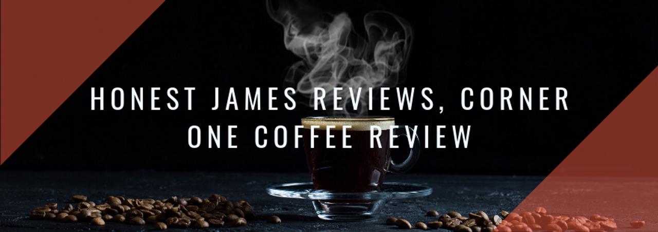 Honest James Reviews, Corner One Coffee Review