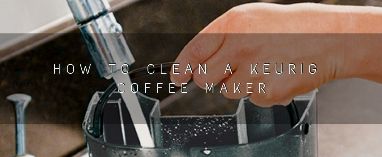 How to Clean a Keurig Coffee Maker (The Right Way)