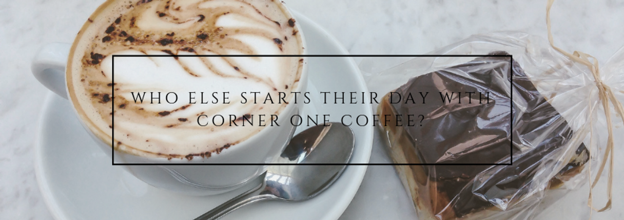 Who Else Starts Their Day With Corner One Coffee?