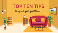 Top 10 Tips to Refresh Your Quiet Time
