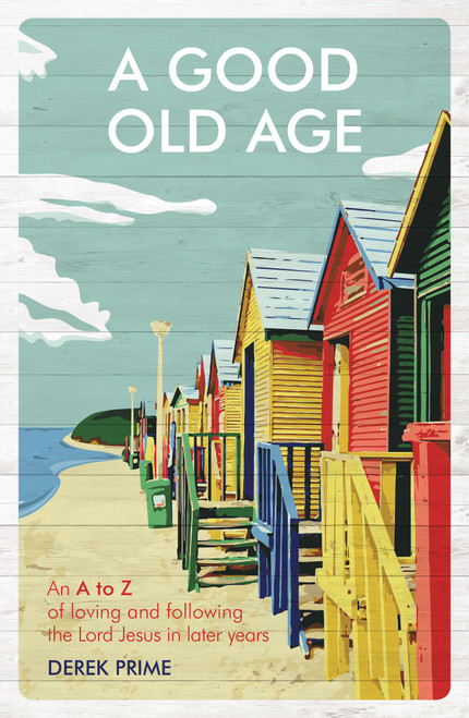 A Good Old Age An A to Z of Loving and Following the Lord Jesus in Later Years [Paperback]