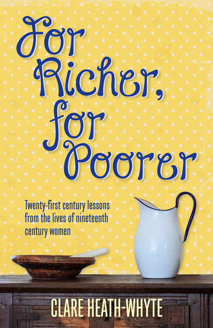 For Richer For Poorer Twenty-first century lessons from the lives of nineteenth century women [Paperback]
