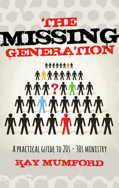 The Missing Generation A Practical Guide to 20s - 30s Ministry [eBook]