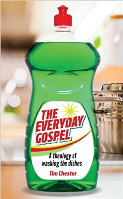 The Everyday Gospel A theology of washing the dishes [Paperback]