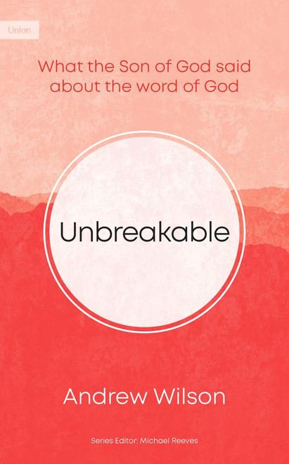 Unbreakable What the Son of God Said About the Word of God [Paperback]