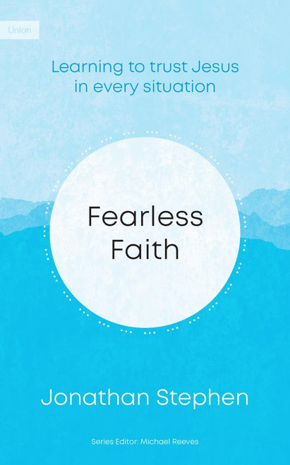 Fearless Faith Learning to trust Jesus in every situation [Paperback]