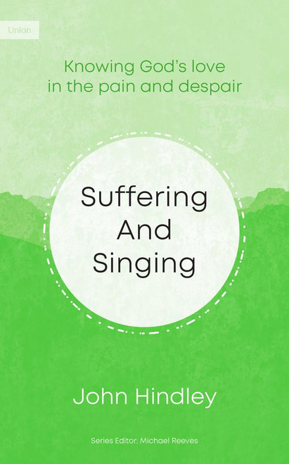 Suffering and Singing Knowing God's Love in the Pain and Despair [Paperback]