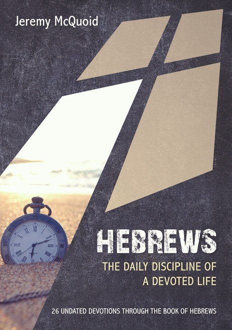 Hebrews The Daily Discipline of a devoted Life 26 Undated Bible Readings [Paperback]