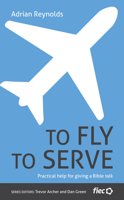 To Fly to Serve Practical Help for Giving a Bible Talk [Paperback]