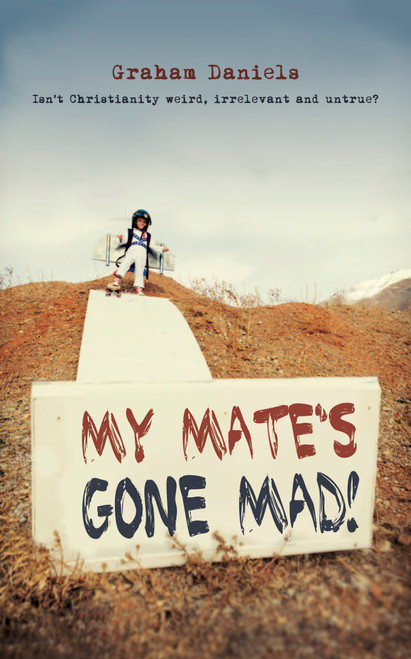My Mate's Gone Mad Isn't Christianity Weird, Irrelevant and Untrue? [Paperback]