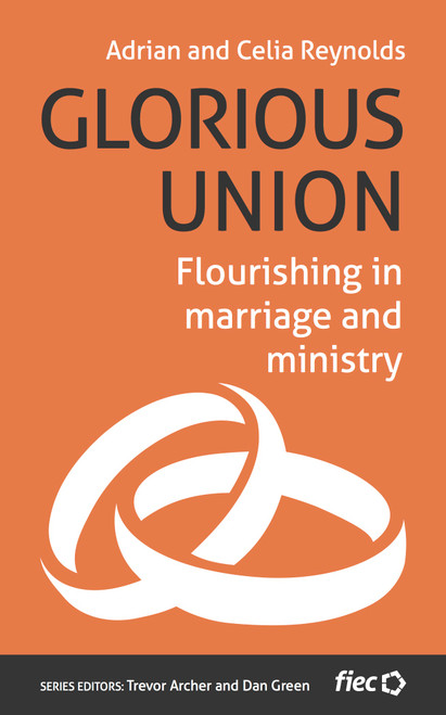 Glorious Union Flourishing in Marriage and Ministry [Paperback]