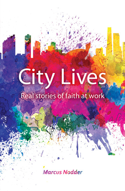 City Lives Real Stories of Changed Lives from the Workplace [Paperback]