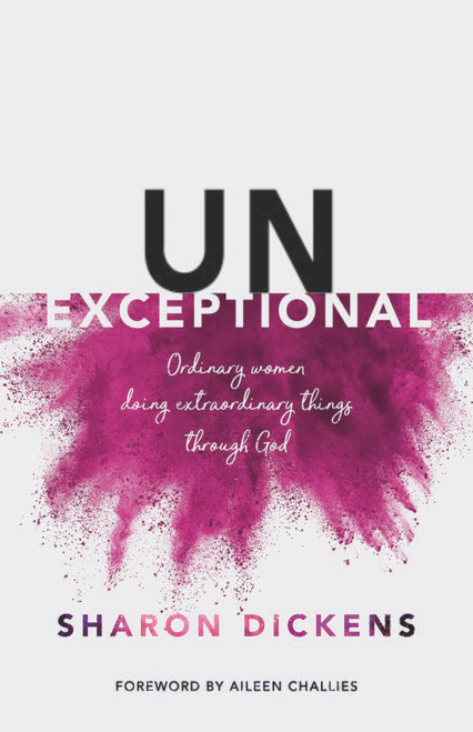 Unexceptional Ordinary women doing extraordinary things through God [Paperback]