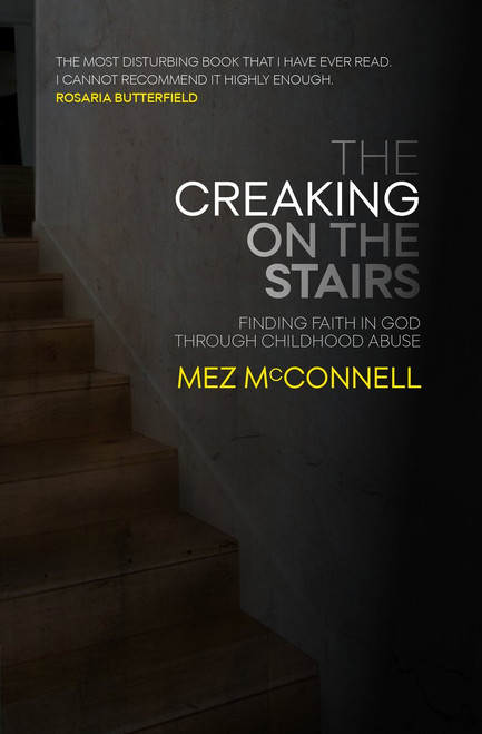 The Creaking on the Stairs Finding Faith in God Through Childhood Abuse [Paperback]
