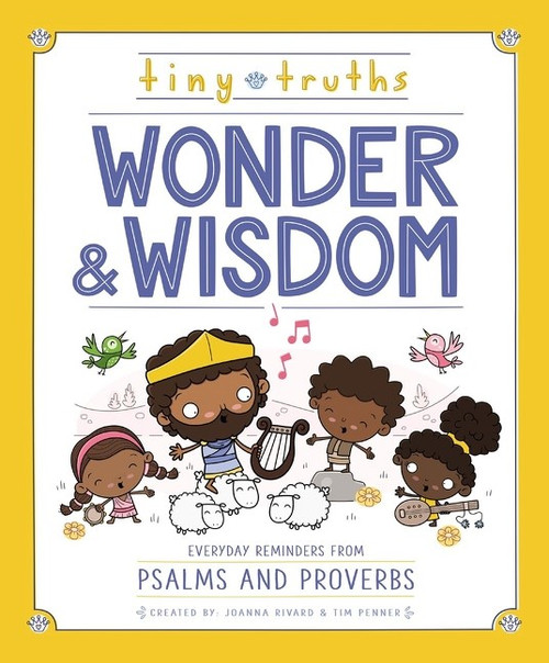 Tiny Truths Wonder and Wisdom Everyday Reminders from Psalms and Proverbs [Hardback]