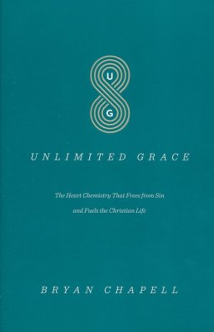 Unlimited Grace The Heart Chemistry That Frees from Sin and Fuels the Christian Life [Paperback]