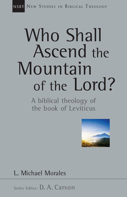 Who Shall Ascend the Mountain of the Lord? A Biblical Theology of the Book of Leviticus [Paperback]