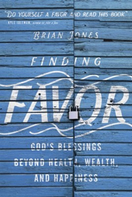 Finding Favor God's Blessings Beyond Health, Wealth, and Happiness [Paperback]
