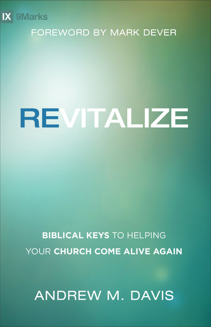 Revitalize Biblical Keys to Helping Your Church Come Alive Again [Paperback]