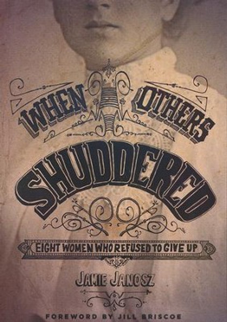 When Others Shuddered Eight Women Who Refused to Give Up [Paperback]