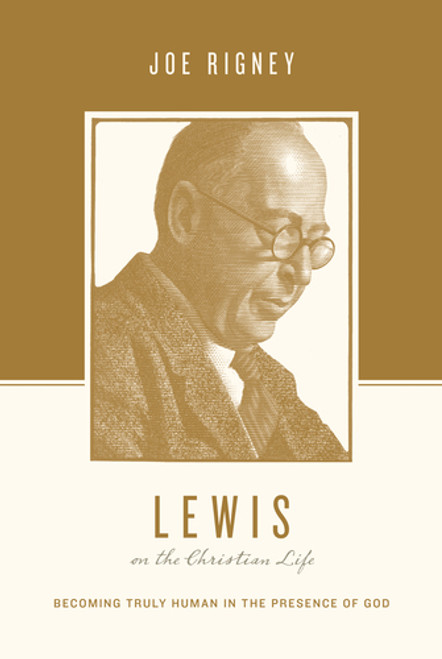 Lewis on the Christian Life Becoming Truly Human in the Presence of God [Paperback]