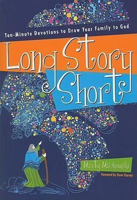 Long Story Short Ten-minute devotions to draw your family to God [Paperback]