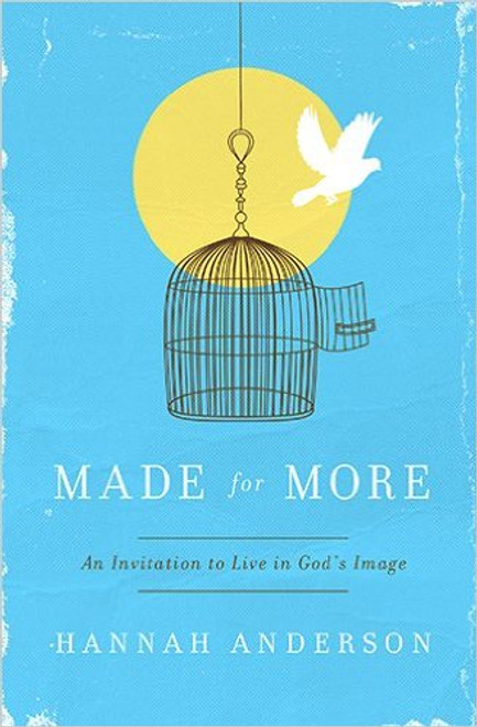 Made for More An Invitation to Live in God's Image [Paperback]