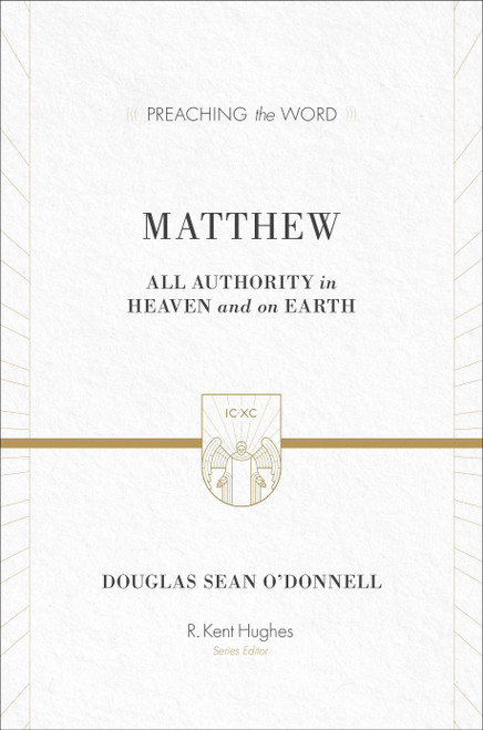 Matthew [Preaching the Word] All Authority in Heaven and on Earth [Hardback]