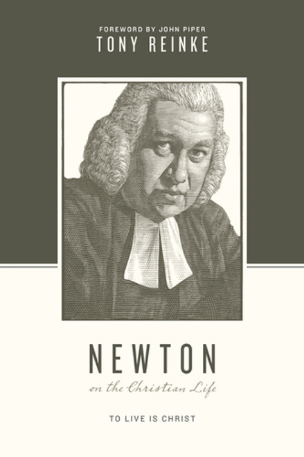 Newton on the Christian Life To Live Is Christ [Paperback]
