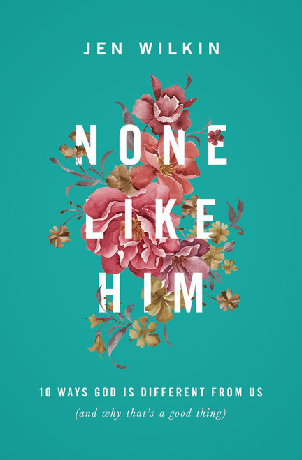 None Like Him 10 Ways God Is Different from Us (and Why That's a Good Thing) [Paperback]