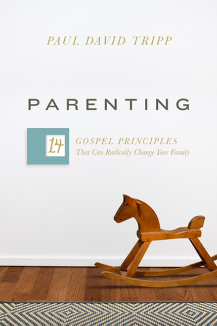 Parenting 14 Gospel Principles That Can Radically Change Your Family [Hardback]