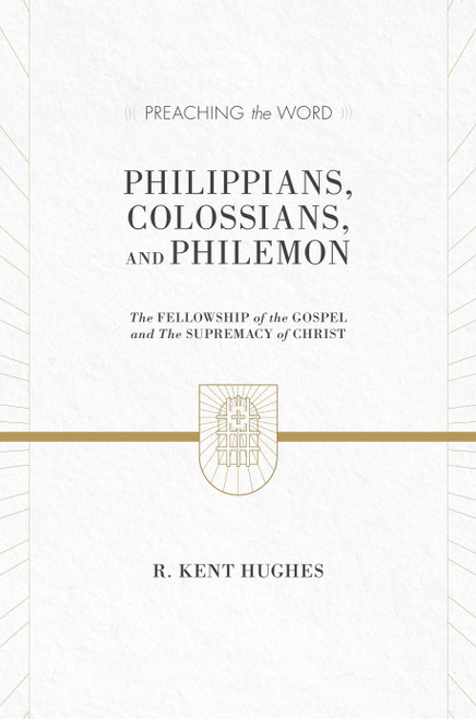 Philippians Colossians and Philemon [Preaching the Word] The Fellowship of the Gospel and The Supremacy of Christ [Hardback]