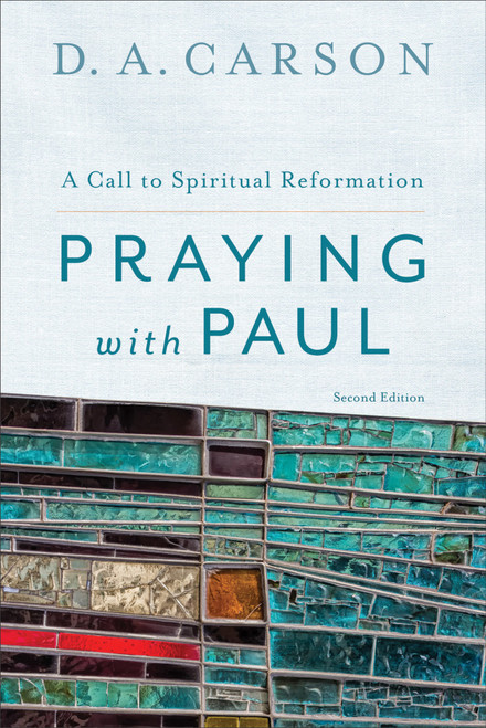 Praying with Paul A Call to Spiritual Reformation [Paperback]