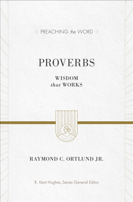 Proverbs [Preaching the Word] Wisdom That Works [Hardback]