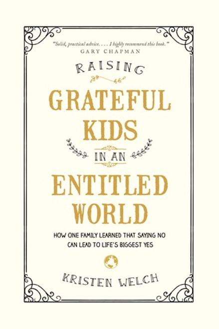 Raising Grateful Kids in an Entitled World How One Family Learned That Saying No Can Lead to Life's Biggest Yes [Paperback]