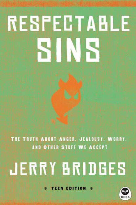 Respectable Sins Teen Edition The Truth About Anger, Jealousy, Worry, and Other Stuff We Accept [Paperback]
